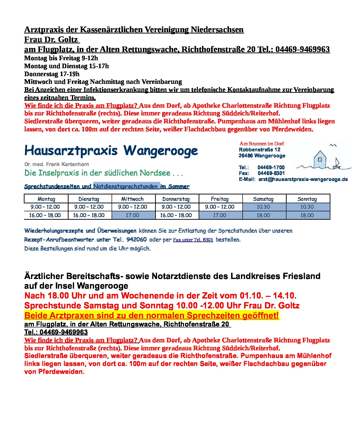 Ärztlicher Bereitschafts- sowie Notarztdienste des Landkreises Friesland auf der Insel Wangerooge  Nach 18.00 Uhr und am Wochenende in der Zeit vom 01.10. – 14.10. Sprechstunde Samstag und Sonntag 10.00 -12.00 Uhr Frau Dr. Goltz Beide Arztpraxen sind zu den normalen Sprechzeiten geöffnet!